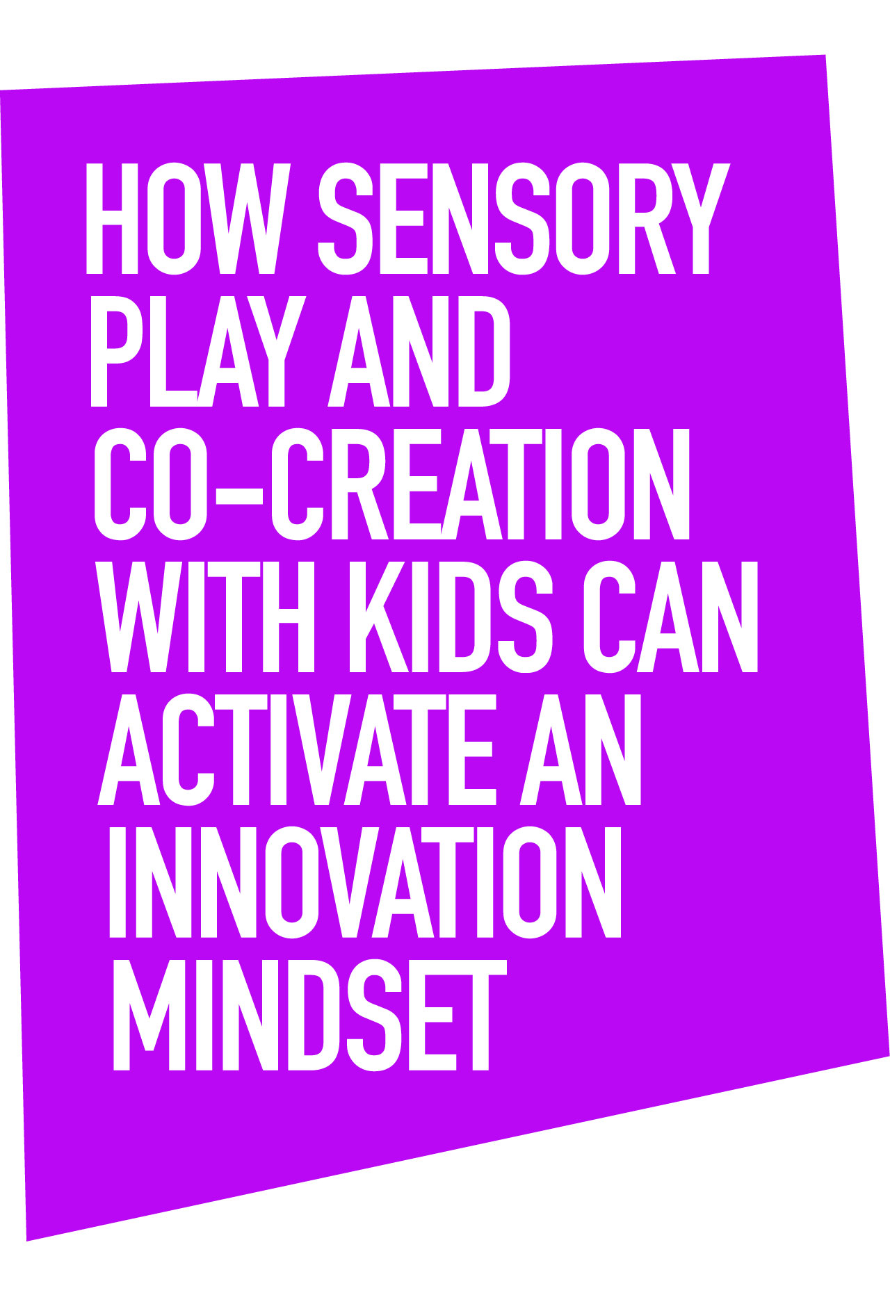 How Sensory Play and Co-Creation With Kids Can Activate an Innovation Mindset